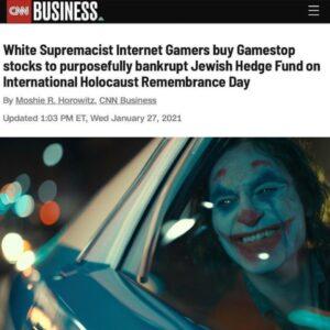 CNN BIG MAD: White Supremacist Internet Gamers buy Gamestop stocks to purposefully bankrupt Jewish Hedge Fund