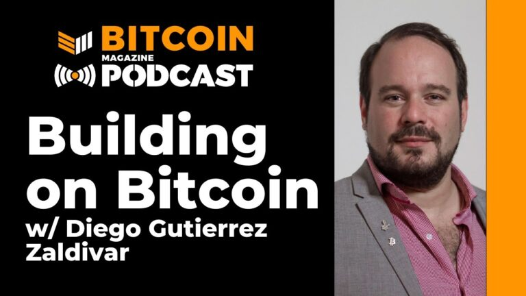 Diego Gutiérrez Zaldívar And Building On Bitcoin – Bitcoin Magazine