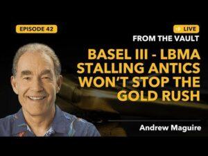 Ep.42 LFTV: Basel III – LBMA stalling antics won't stop the gold rush.