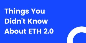 101: Things you don't know about ETH 2.0